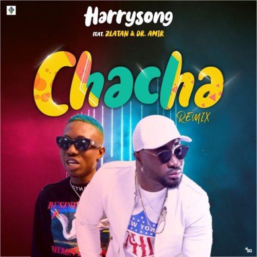 [MUSIC] Harrysong – Chacha (Remix) ft. Zlatan 3