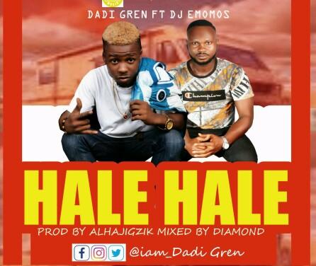 [MUSIC] Dadi Gren - Hale Hale Ft Dj Emomos (prod by Alhajigzik) 1