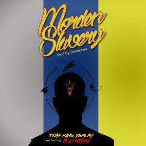 "[Music] Trapking Yealey - ""Modern Slavery"" Ft Elli Nekky 1"