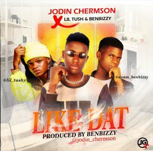 "[Music] Jodin Chermson - ""Like Dat"" Ft Lil Tush x Benbizzy 1"