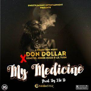 "[Music] Don Dollar -""My Medicine"" Feat Demitee, Kings Kuzzi & Lil Tush (prod. Ebi D) 1"