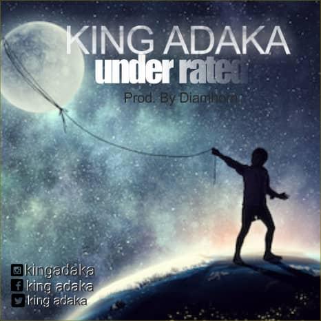 "[Music] King Adaka -""Underrated"" (prod. Kingfresh) 1"