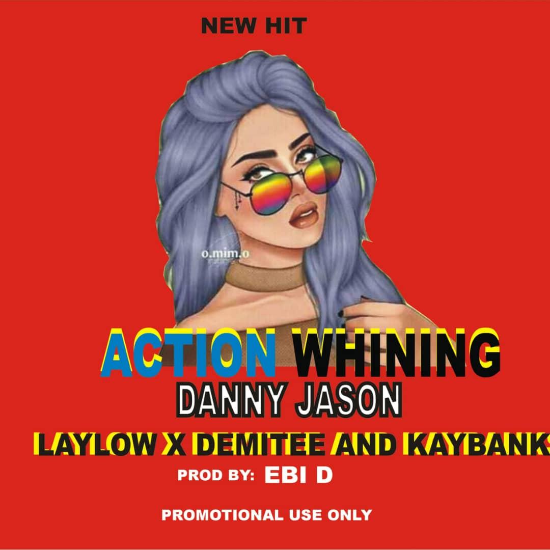 "[Music] Danny Jason -""Action Whining"" Ft Laylow, Demitee & Kaybank 1"