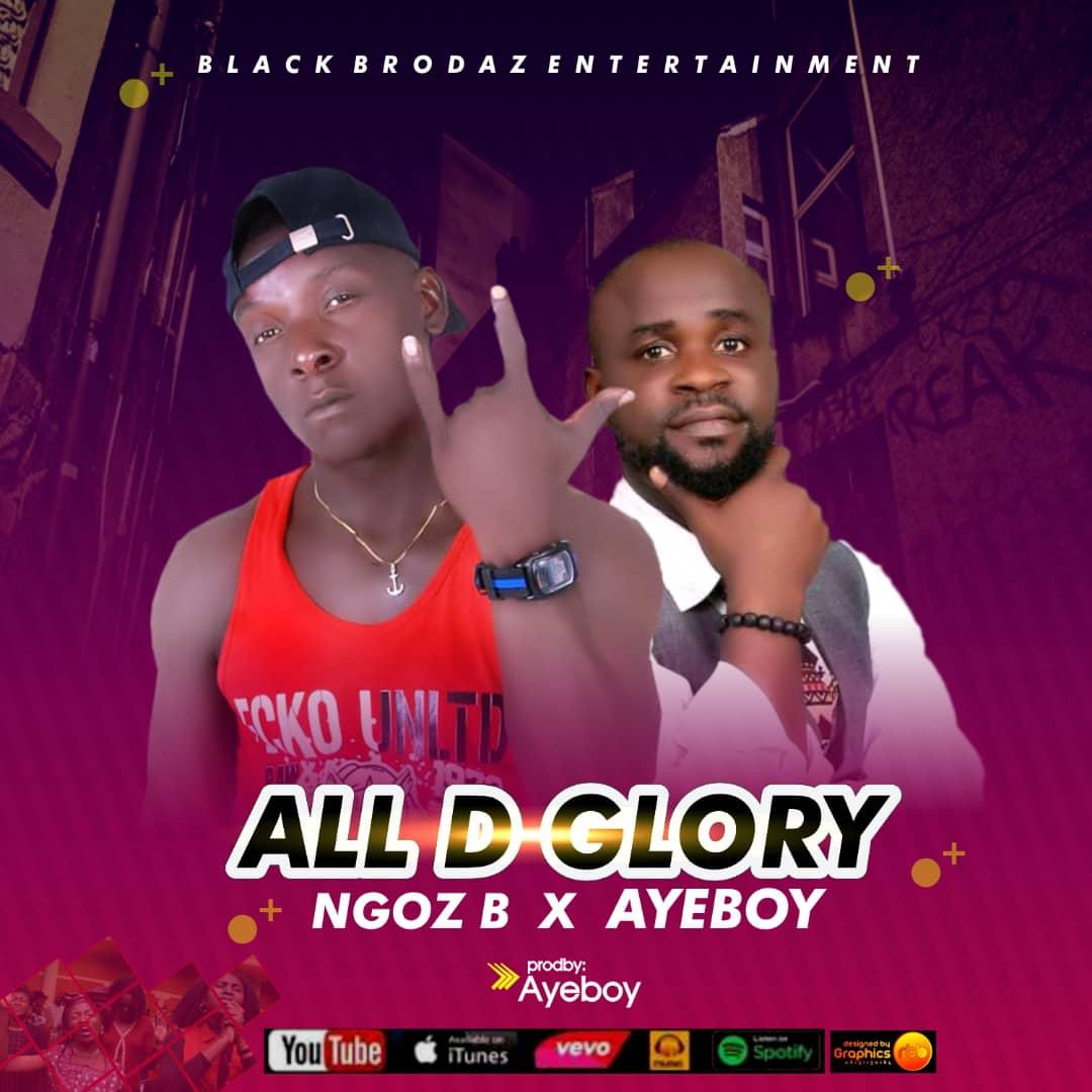 "[Music] Ngoz B -""All D Glory"" Ft Ayeboy 1"