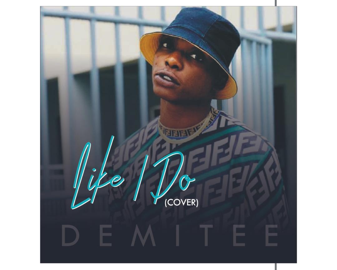 "[Music] Demitee -""Like I Do Cover"" 1"