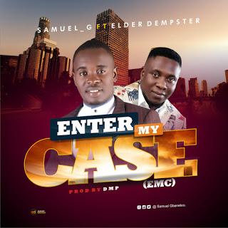 "[Music] Samuel-G –"" Enter My Case"" Ft Elder Dempster (Prod. DMP) 3"