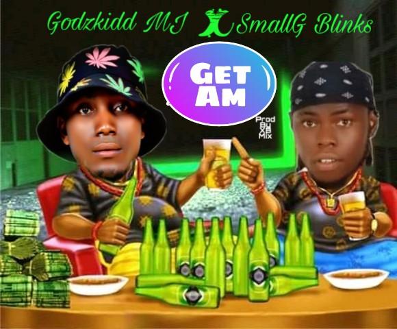 "[Music] Godzkidd MJ -""Get Am"" Ft SmallG Blinks 1"