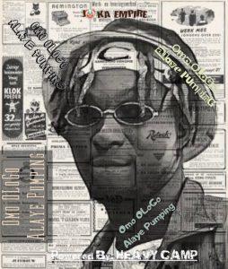 "[Music] Alaye Pumping -""Omo Ologo"" - New Afro Hit Singles 3"