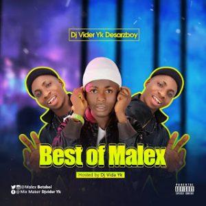 """[Mixtape] """"Best Of Malex""""- Hosted By DJ Vider YK Desarzboy 1"""