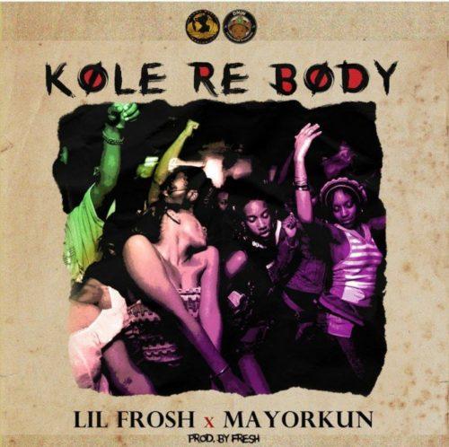 "[Music] Lil Frosh x Mayorkun – ""Kole Re Body"" 1"