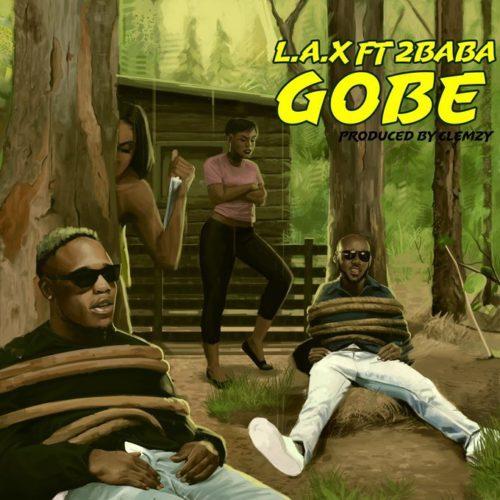 "[Music] L.A.X – ""Gobe"" ft. 2Baba 1"
