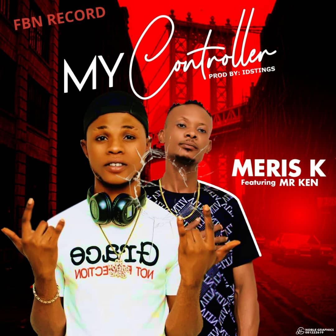 "[Music] Meris K -""My Controller"" Ft. Mr Ken 1"