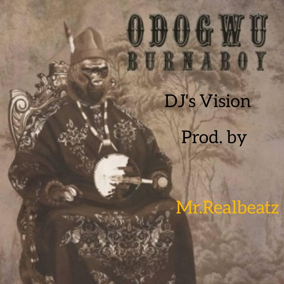 "[Music] Mr Realbeatz -""Odogwu Remake"" Ft Burna Boy | Dj's Vision 1"