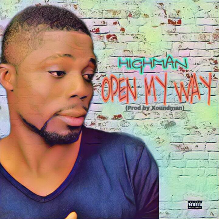 "[Music] Highman -""Open My Way' (prod by Xoundman) 1"