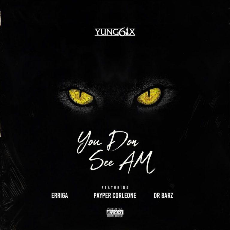 [Music] Yung6ix – You Don See Am ft. Erigga, Payper Corleone, Dr Barz 1