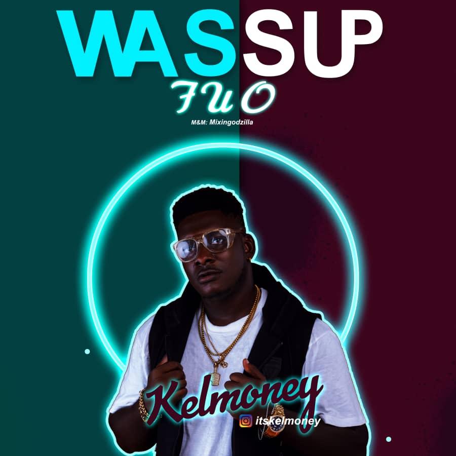 "Kelmoney -""Wassup FUO"" (mixed by Mixingodzila) 1"