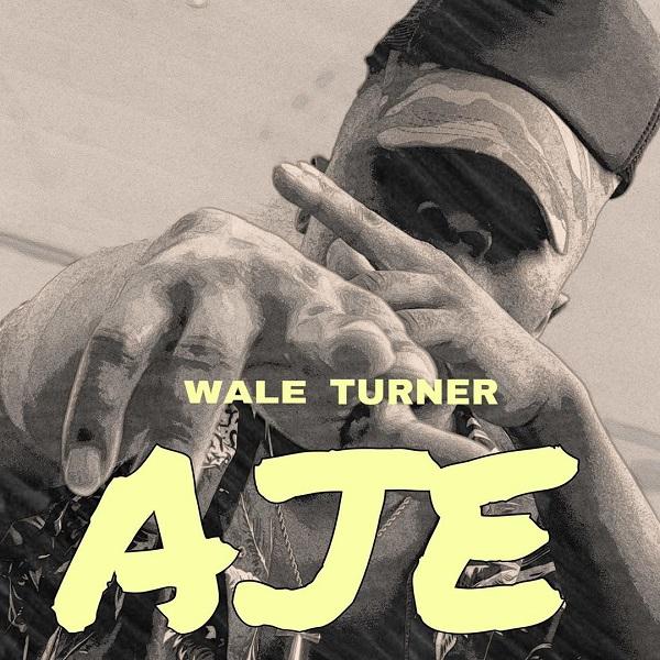 "Wale Turner – ""AJE"" 1"