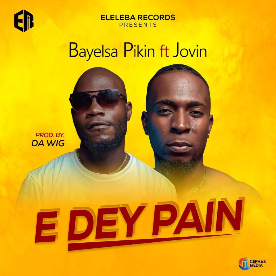 """Bayelsa Pikin – """"E Dey Pain"""" ft Jovin (Prod. By DA WIG) 3"""
