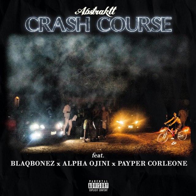 "Abstraktt -""Crash Course"" Ft Blaqbonez, Alpha Ojini, Payper Corleone 1"