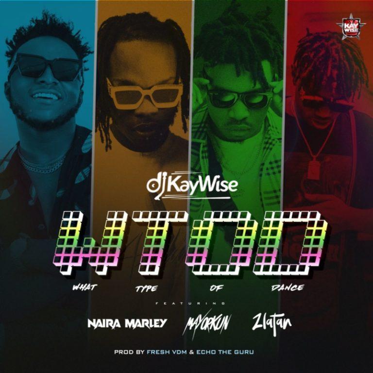 "DJ Kaywise x Mayorkun, Naira Marley, Zlatan – ""What Type Of Dance"" 1"