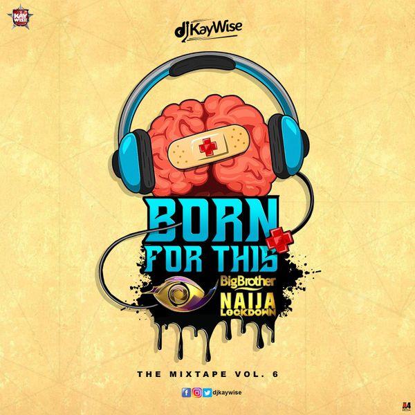 """DJ Kaywise – """"Born For This Vol. 6"""" (BBNaija Mix) 1"""