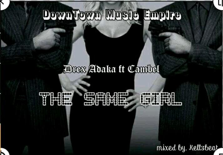 """Drex Adaka -""""Same Girl"""" Ft Campbell 1"""