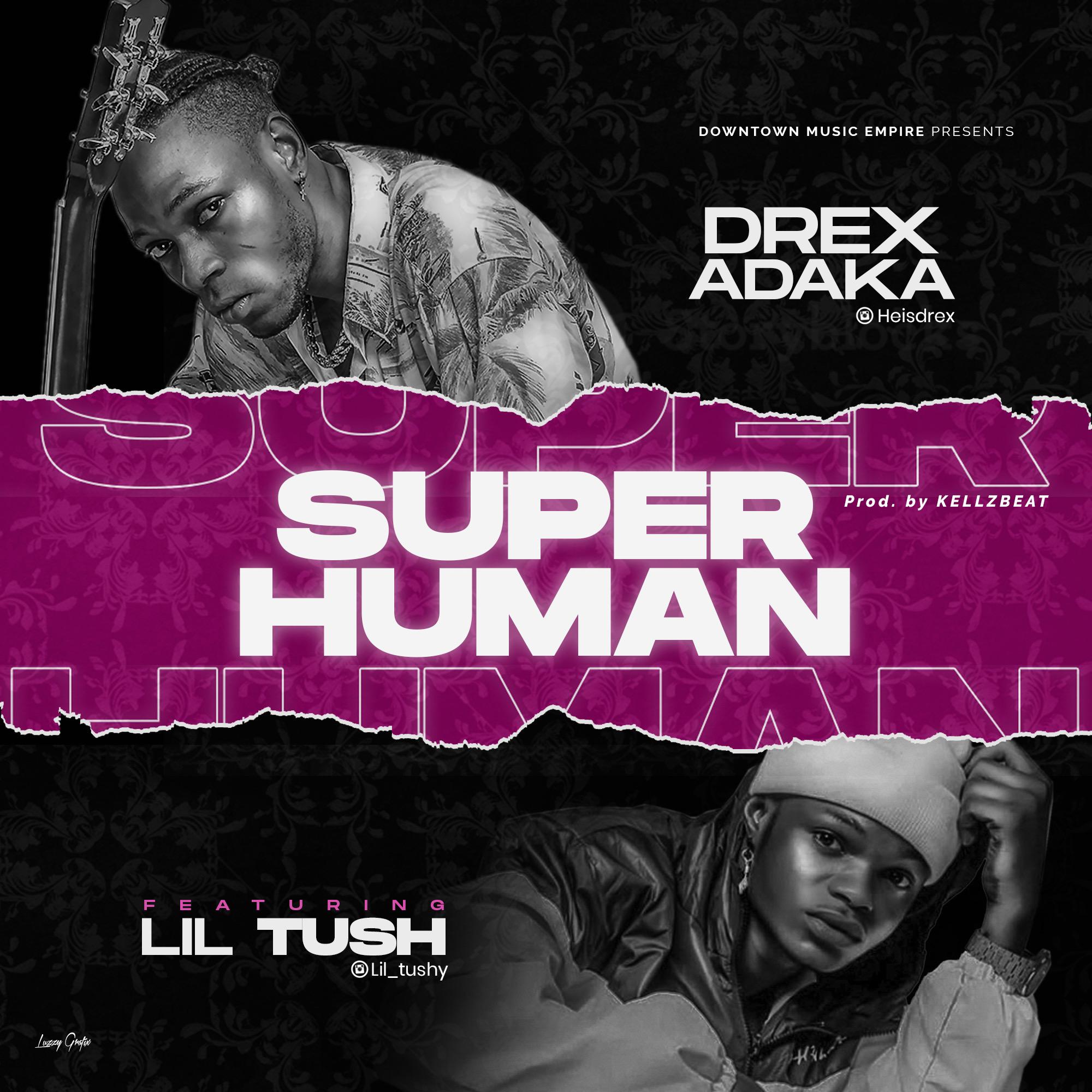 """Drex Adaka -""""Super Human"""" Ft Lil Tush (prod. Kellzbeat) 1"""