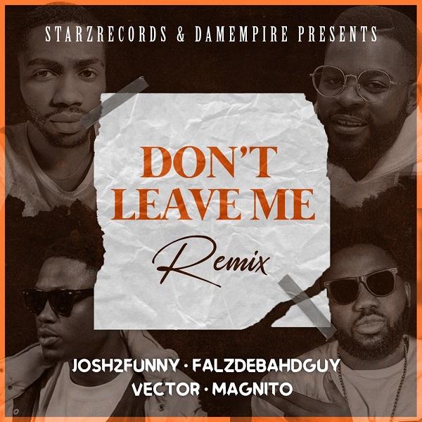 "Josh2funny x Falz x Vector x Magnito – ""Don't Leave Me"" (Remix) 3"
