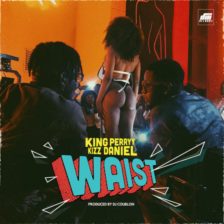 "King Perryy – ""Waist"" ft. Kizz Daniel (Prod. by DJ Coublon) 3"