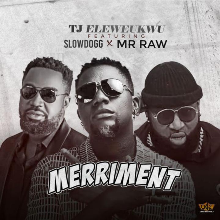 "[Audio + Video] TJ Eleweukwu – ""Merriment"" ft. Slowdog x Mr Raw 1"
