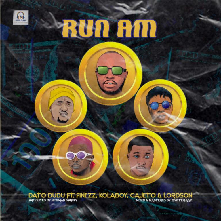 "Dato Dudu – ""Run Am"" ft. Finezz, Kolaboy, Cajeto, Lordson 3"