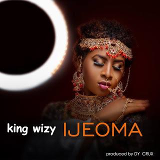"""King Wizy – """"IJEOMA"""" (Prod. By Dy Crux) 3"""