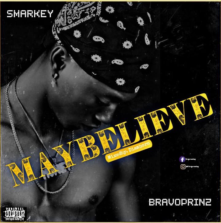 "Smarkey -""May Believe"" Ft Bravoprinz 3"