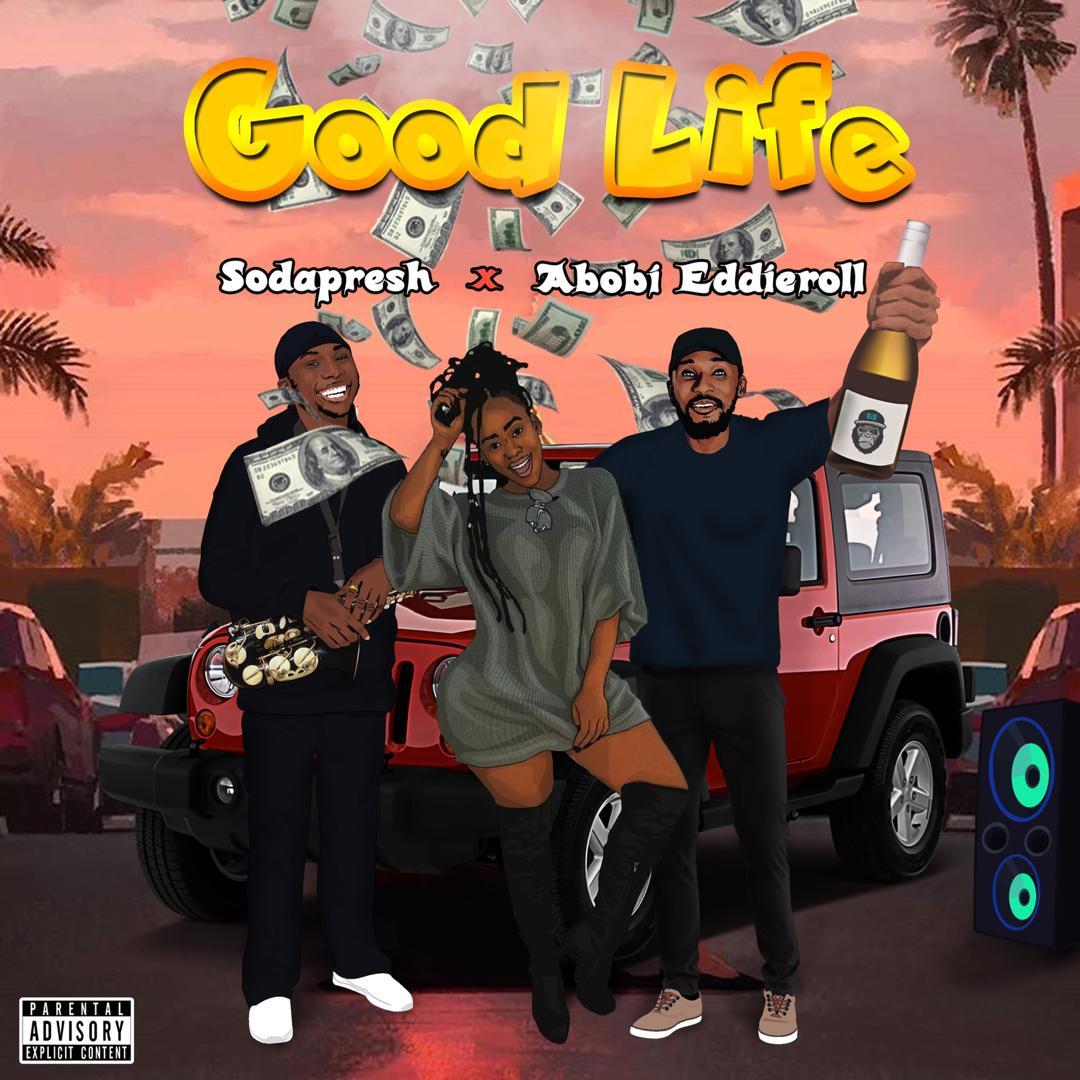 "SodaPresh -""Good Life"" Ft Abobi Eddieroll 3"