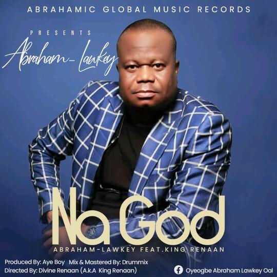 "Abraham Lawkey -""Na God"" Ft. King Renaan (prod. Ayeboy) 3"