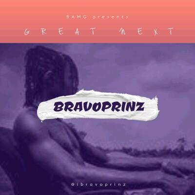 "Bravoprinz -""Great Next"" (EP) Featuring 6kyl4rk, Smarkey, Mr Legend, Wjay, Gee Real 3"