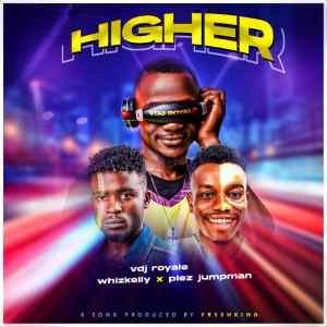 "MP3: VDJ Royale - ""Higher"" featuring Plez-Jumpman & Whizkelly 15"
