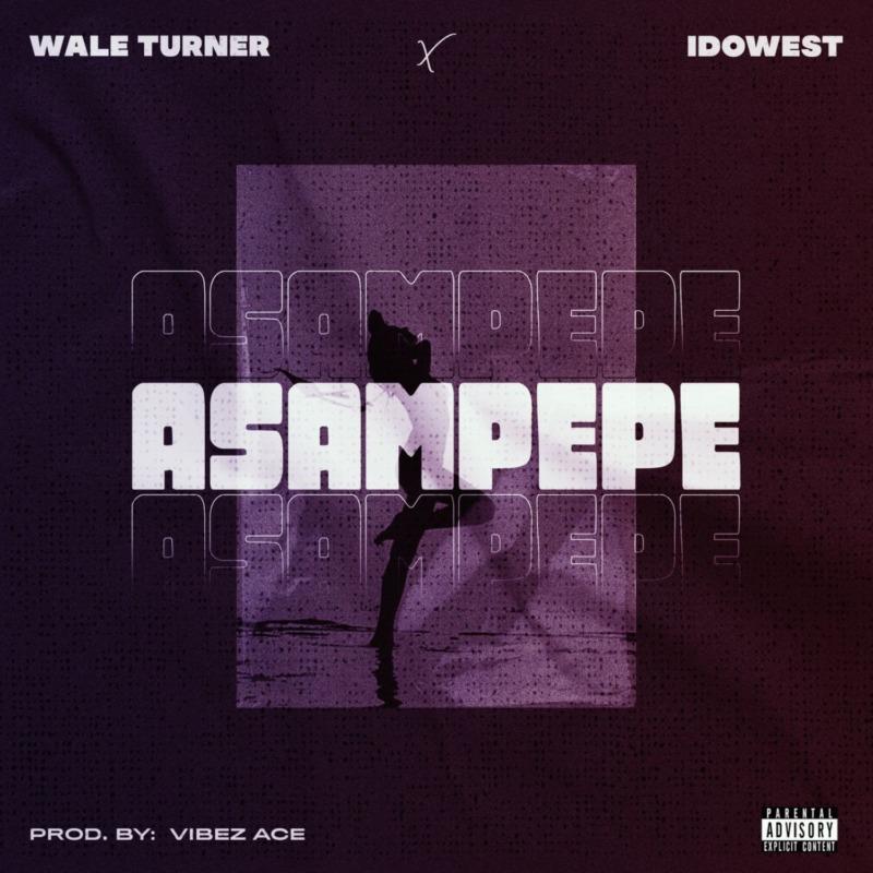 "Wale Turner – ""Asampepe"" ft. Idowest 1"