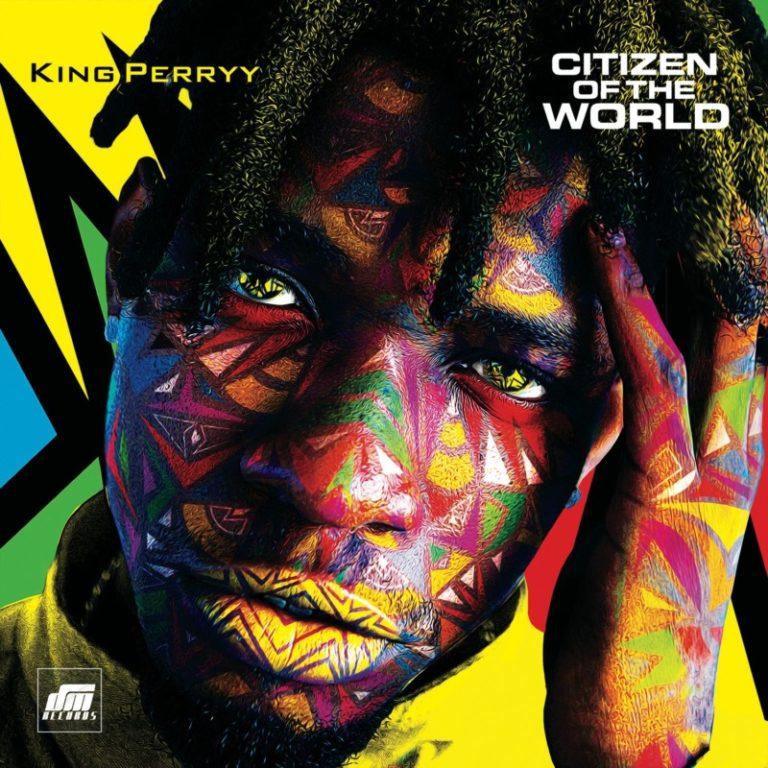 "[Album] King Perryy – ""Citizen Of The World"" ft. Timaya, Phyno… 3"