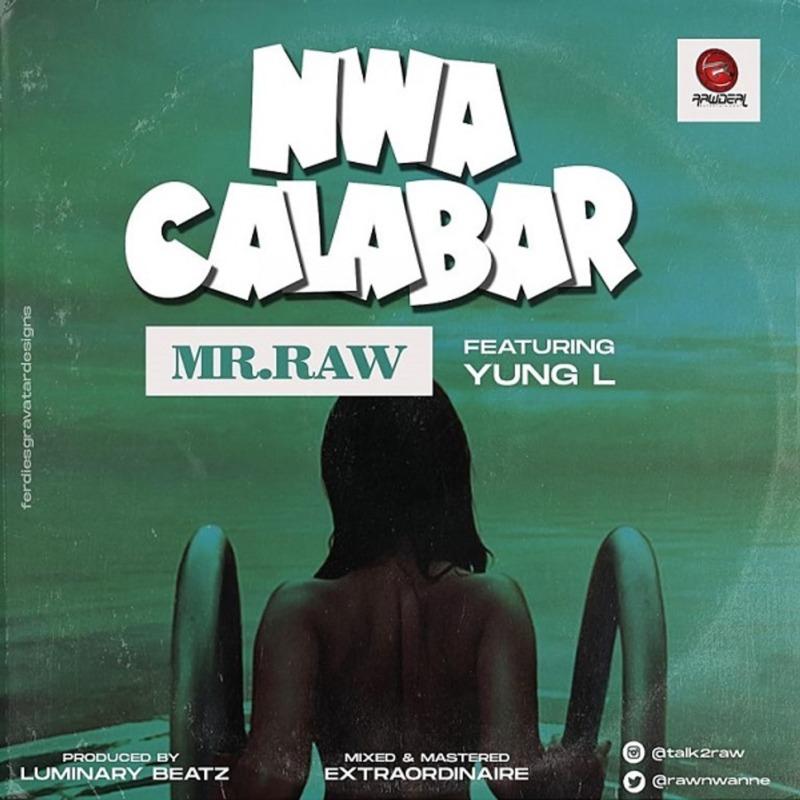 "[Audio + Video] Mr Raw – ""Nwa Calabar"" ft. Yung L 1"