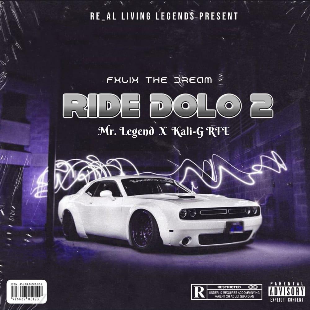 "Fxlix The Dream -""Ride Dolo 2"" Feat. Mr Legend & Kali-G RFE 1"