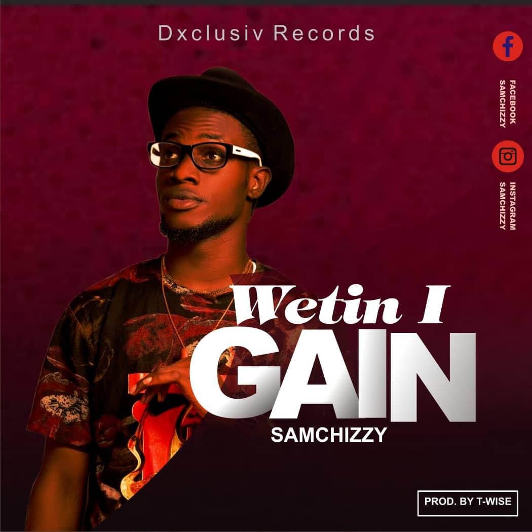 """Samchizzy - """"Wetin I Gain"""" (Prod. T Wise) 14"""