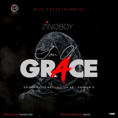 "Zinoboy – ""Son Of Grace"" (Remix) ft. Erigga, Victor AD, Graham D 1"